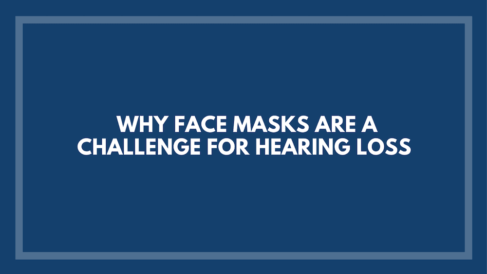 Why Face Masks Are A Challenge For Hearing Loss