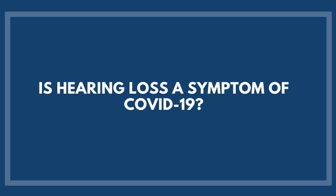 Is Hearing Loss a Symptom of COVID-19?